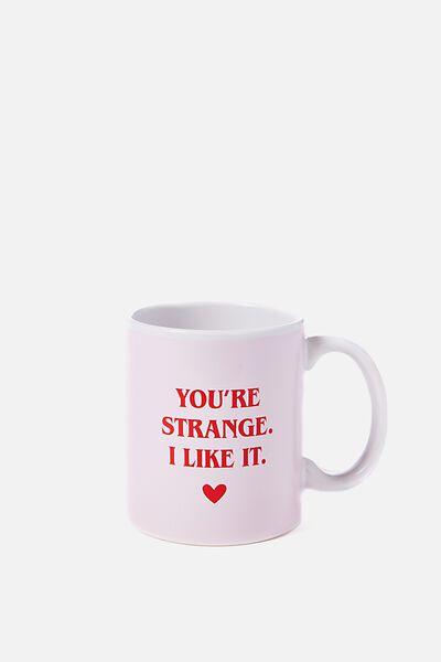 Anytime Mug, YOU'RE STRANGE