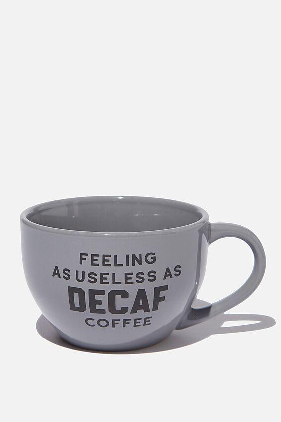 Big Mouth Mug, USELESS AS DECAF