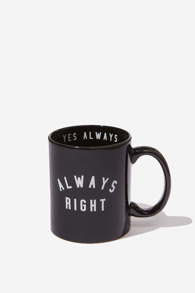 Anytime Mug, ALWAYS RIGHT