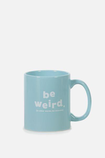 Anytime Mug, BE WEIRD