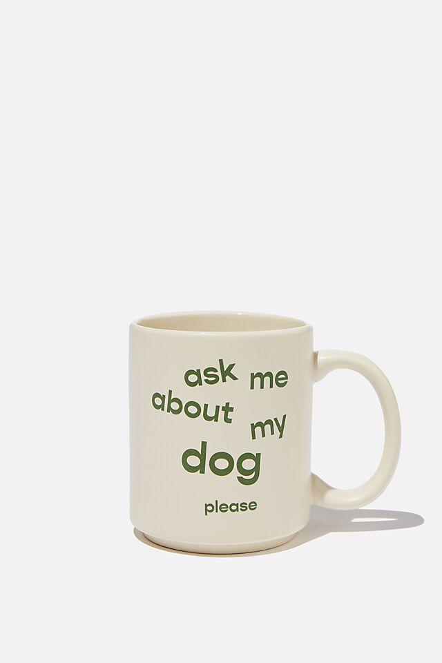 Daily Mug, ASK ME ABOUT MY DOG