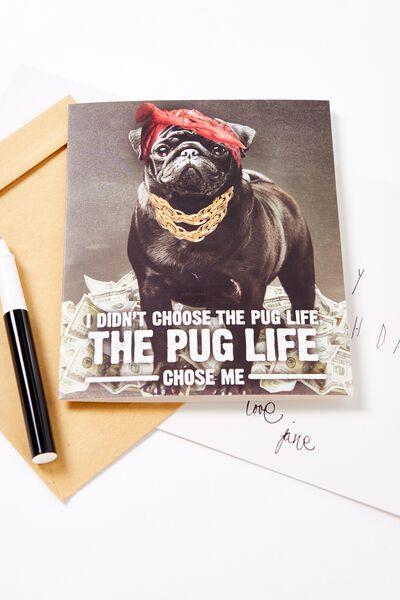 Pug Card, PUG LIFE