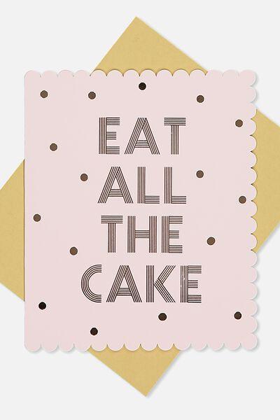 Premium Nice Birthday Card, EAT ALL THE CAKE