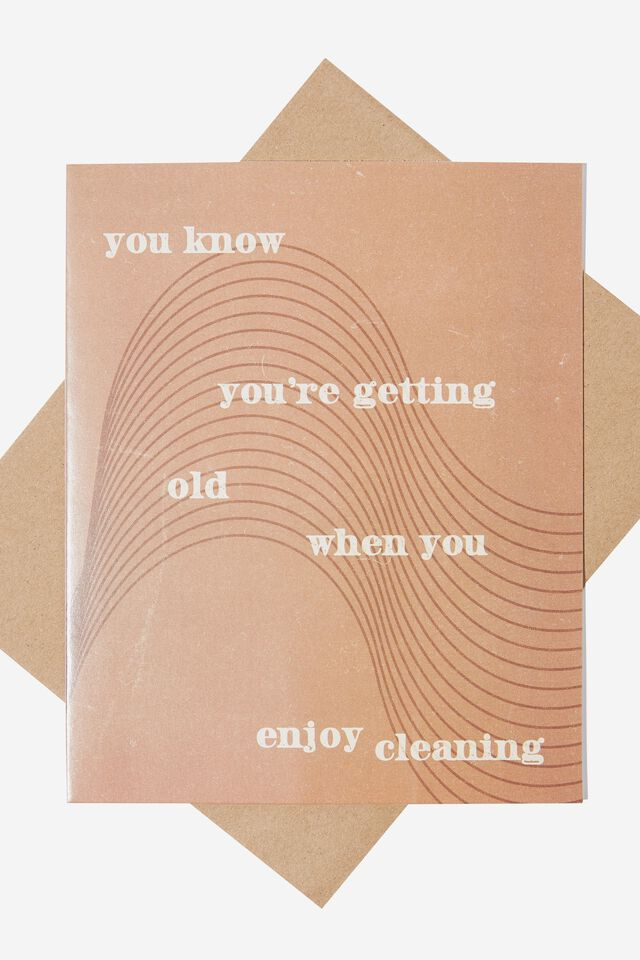 Nice Birthday Card, OLD WHEN YOU ENJOY CLEANING