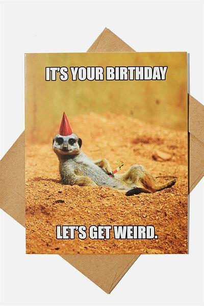 Nice Birthday Card, LETS GET WEIRD MEERKAT MEME