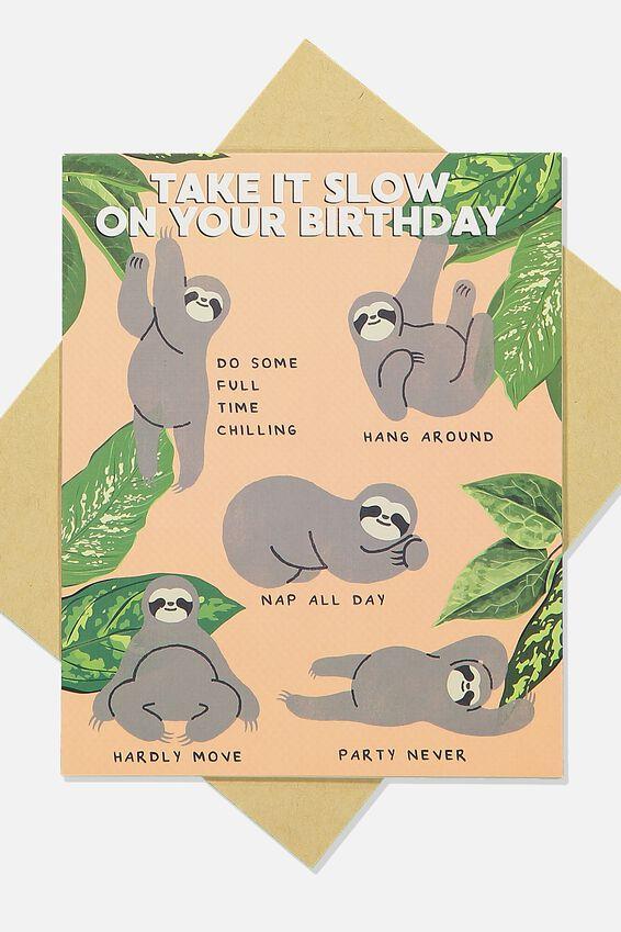 Funny Birthday Card, TAKE IT SLOW SLOTH