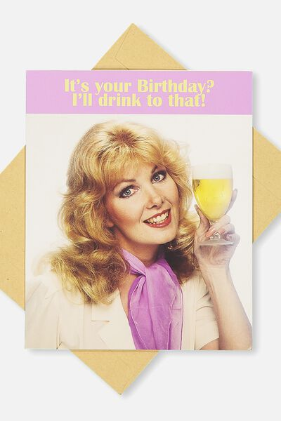 Funny Birthday Card, ILL DRINK TO THAT!