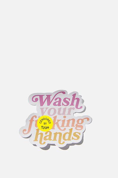Jumbo Sticker, WASH YOUR F**KING HANDS!!