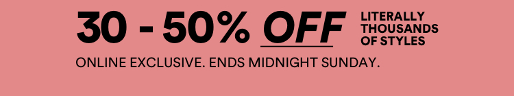 30% - 50% off selected styles. Limited time only. Shop Now.