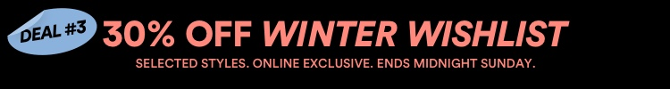 Deal 2: 30% Off Winter Looks | Ends Midnight Sunday