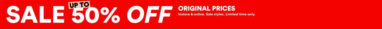 Sale 50% off orginal prices. Instore and online. Sale styles. Limited time only. Click to Shop Womens.