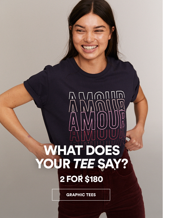 What Does Your Tee Say? 2 for $180. Click to Shop Womens Graphic Tees.