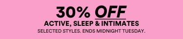 30% Off active, sleep and intimates. Online Exclusive.
