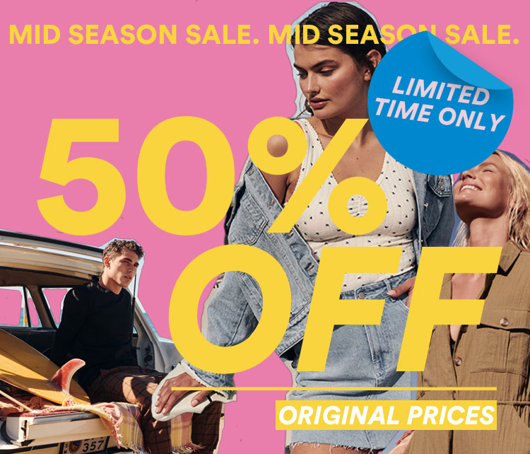 Mid Season Sale. 50% OFF Original Prices. Selected Styles. Instore & Online. Click to Shop.