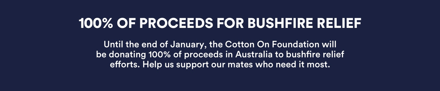 100% of Cotton On Foundation proceeds for Bushfire Relief until the end of January
