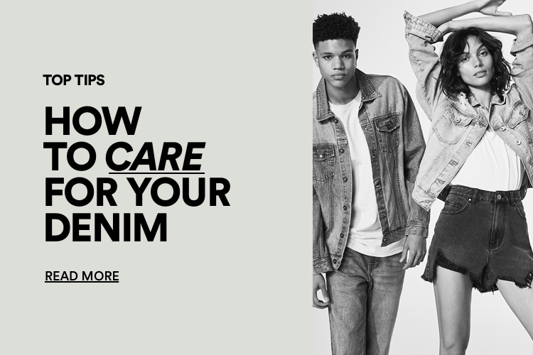The Good. Top Tips. How to care for your denim. Click for more information.