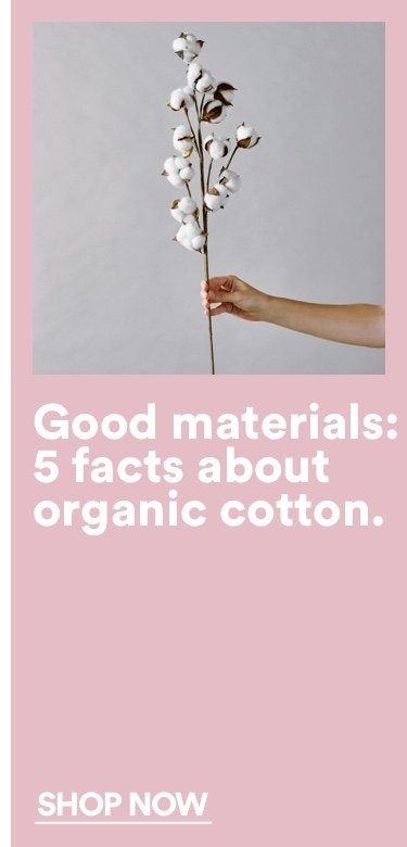 Good Materials: 5 Facts about organic Cotton. Click to Read More