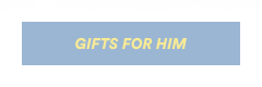 Gift Shop. Click to Shop Gifts for Him.