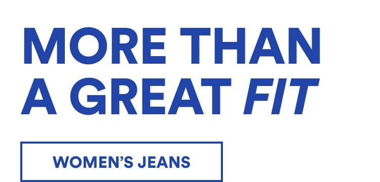 More Than a Great Fit. Click to Shop Women's Jeans
