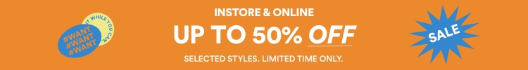 Up to 50% Off Instore & Online. Selected Styles. Limited Time Only. Click to Shop.