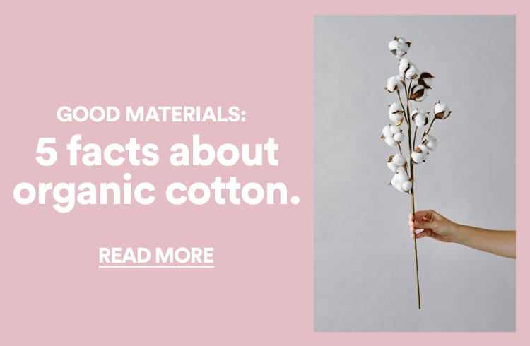 5 facts about organic cotton. Read more.