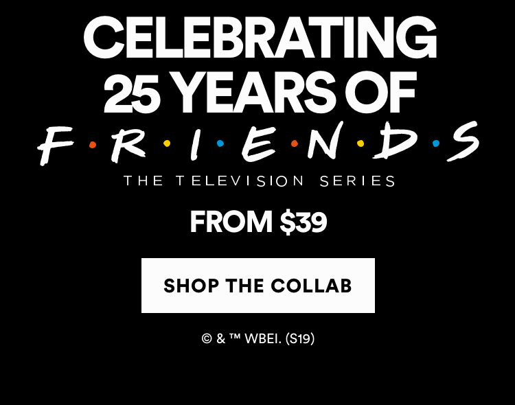 Celebrating 25 Years of F.R.I.E.N.D.S. Click to Shop the Collab.