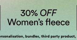 30% off women's fleece. Click to Shop.