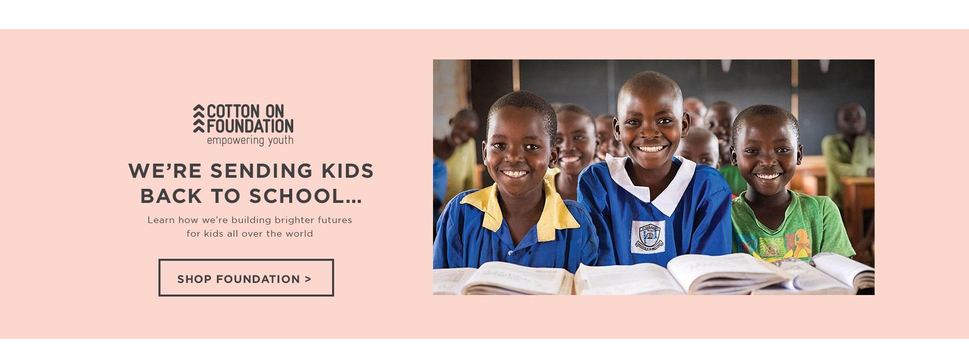 We're sending kids to school. Shop Foundation.