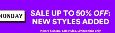 New Styles Added | Sale Up To 50% off New styles added | Instore & online. Sale styles limited time only.