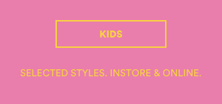 Limited Time Only! 50% OFF Original Prices. Selected Styles. Instore & Online. Shop Kids