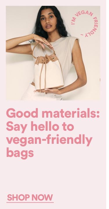 Good materials: Say hello to vegan-friendly bags. Shop Now.