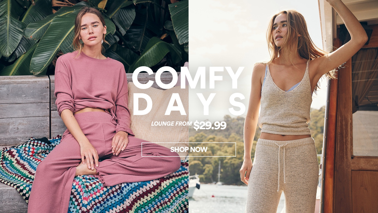 Comfy Days. Click to Shop Lounge.