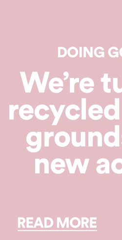 We're turning recycled coffee grounds into new active. Read more.