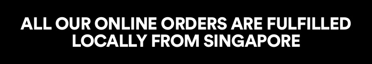 All Our Online Orders Are Fulfilled Locally From Singapore. Click to Shop.