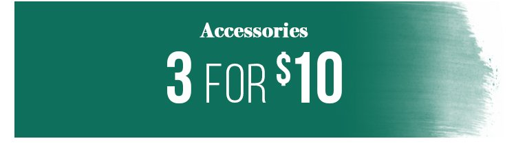 Shop 3 for $10 Accessories