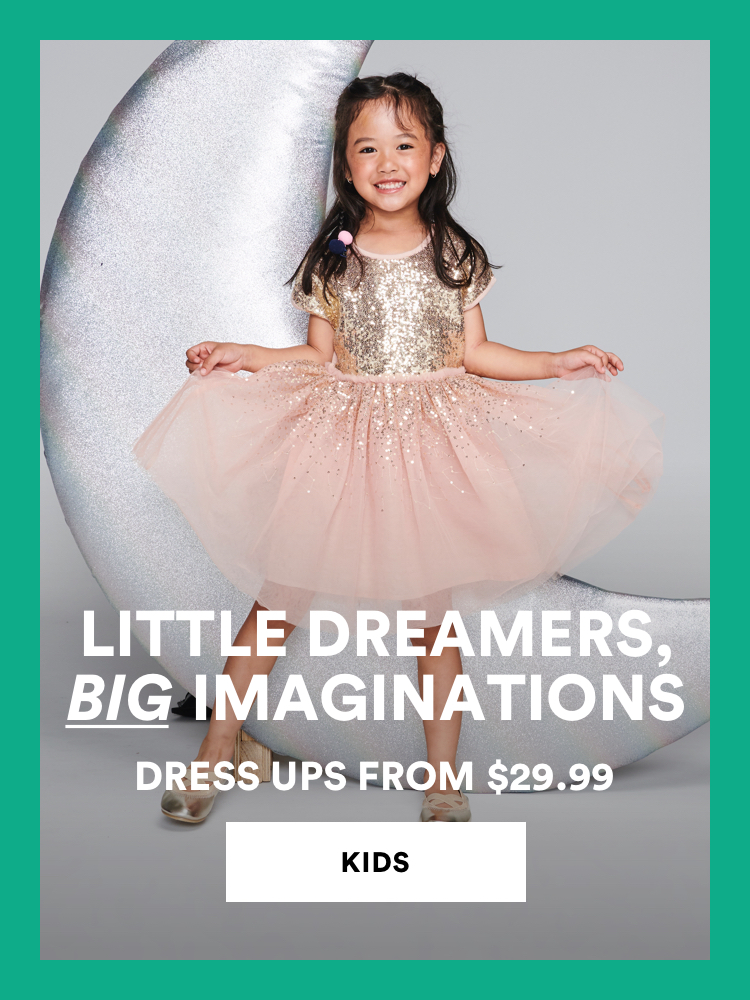 Little dreamers, BIG imaginations. Girls dress ups from $29.99. Click to shop.