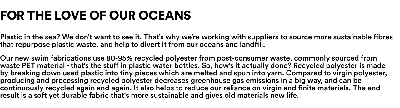 We're working with our suppliers to source more sustainable fibres that repurpose pastic waste, and help divert it from our oceans and landfull.