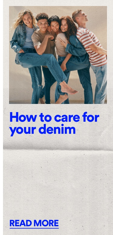 How to care for your Denim. Click to Read More.