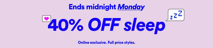 40% off Sleep. Click to Shop.