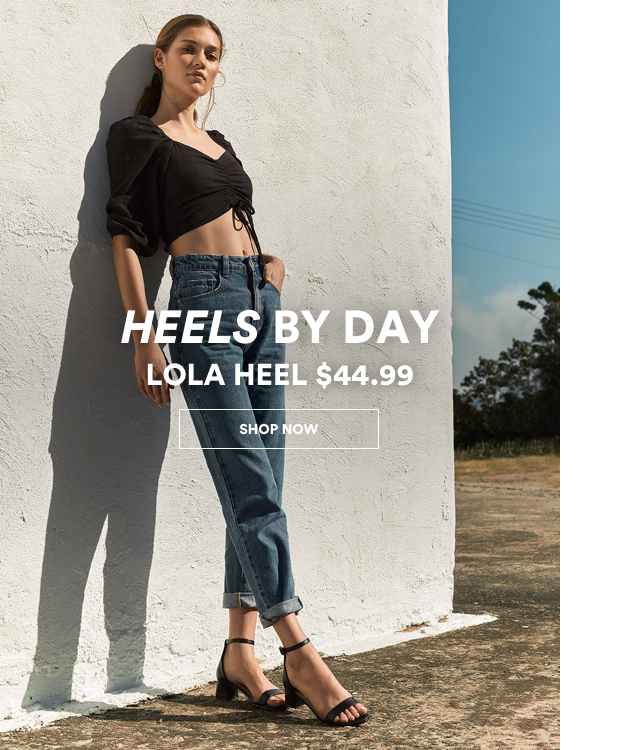 Heels by Day. Lola Heel $44.99. Click to shop.