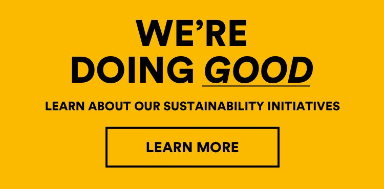 We're Doing Good. Learn About our Sustainability Initiatives. Click to Learn More.