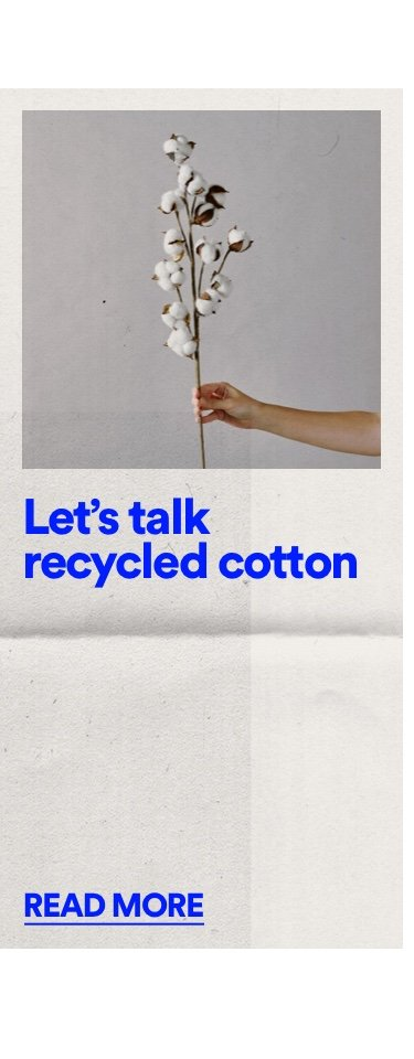 Lets talk Recycled Cotton. Click to Read More.