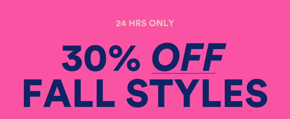 30% off Fall styles. Click to shop womens.