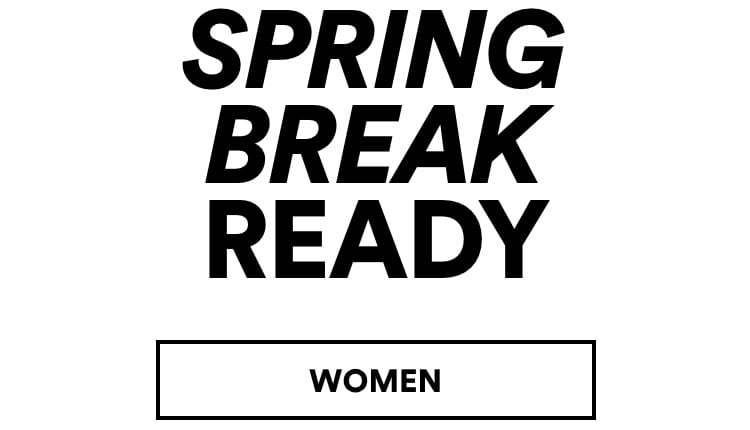 Spring Break Ready. Click to Shop Womens.