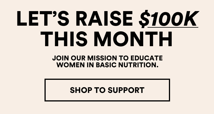 Lets raised 100K this month. join our mission to educate women in basic nutrition. Click to Shop & Support.