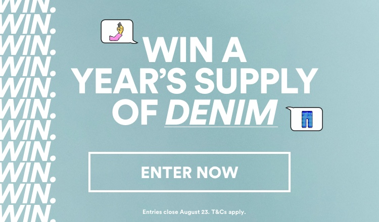 Win a Year's Supply of Denim. Enter Now.