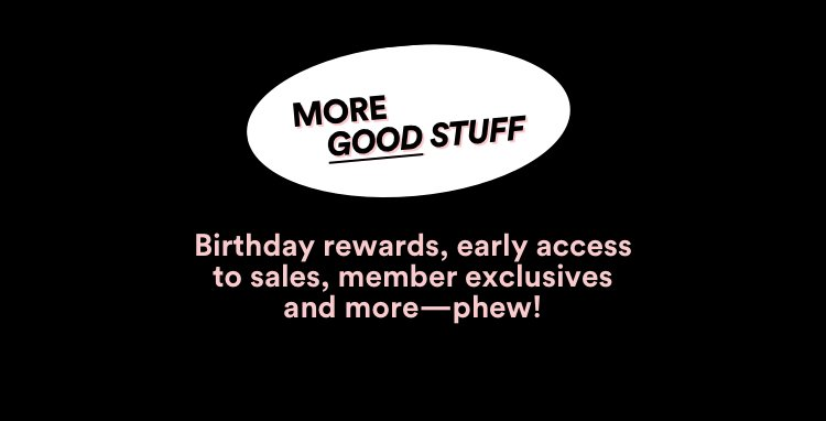 More good stuff: birthday rewards, sale early access and more.