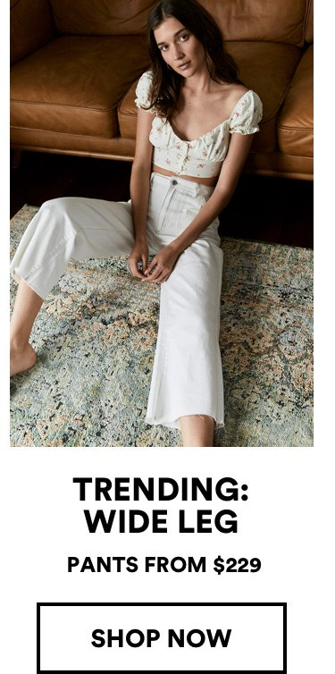 Trending: Wide Leg. Pants from $229. Click to Shop