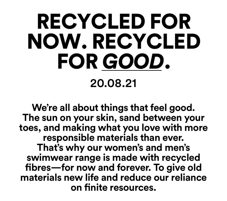 Recycled For Now. Recycled For Good. 20.7.21. Our women's and men's swimwear range is made with recycled fibres - for now and forever.