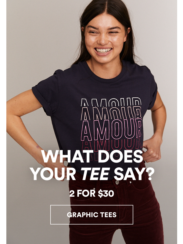 2 for $30 Graphic Tees. Click to Shop Womens.
